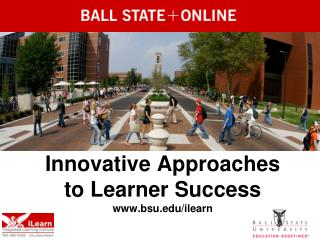 Innovative  Approaches  to  Learner Success bsu/ilearn