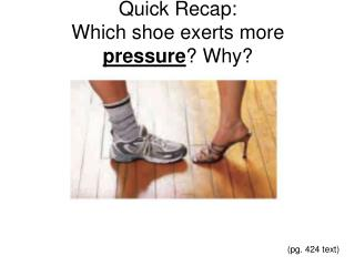 Quick Recap: Which shoe exerts more  pressure ? Why?