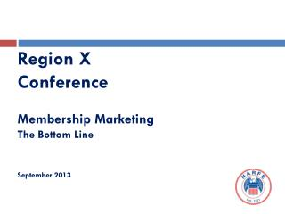 R egion X  Conference Membership Marketing The Bottom Line September 2013