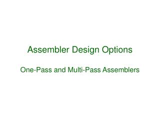 Assembler Design Options One-Pass and Multi-Pass Assemblers