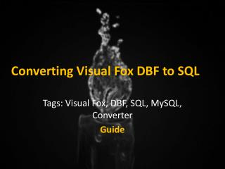 Converting Visual Fox DBF to SQL