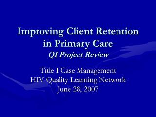 Improving Client Retention in Primary Care  QI Project Review
