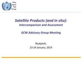 Satellite  Products (and in situ): Intercomparison and Assessment GCW Advisory Group Meeting