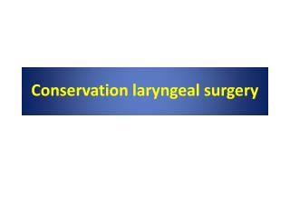 Conservation laryngeal surgery