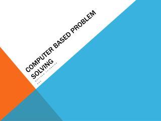 Computer Based Problem Solving