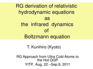 RG Approach from Ultra Cold Atoms to the Hot QGP YITP,  Aug. 22 –Sep.9, 2011