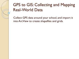 GPS to GIS: Collecting and Mapping Real-World Data