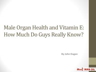 Male Organ Health and Vitamin E - How Much Do Guys