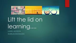 Lift the lid on learning... .