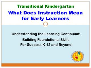 Transitional Kindergarten What  Does  Instruction  Mean  for Early Learners
