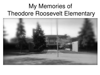 My Memories of  Theodore Roosevelt Elementary