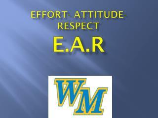 Effort- Attitude- Respect E.A.R