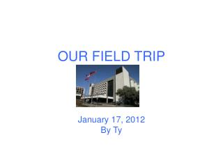 OUR FIELD TRIP