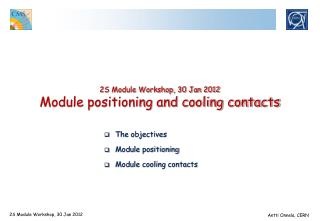 2S Module Workshop, 30 Jan 2012 Module positioning and cooling contacts