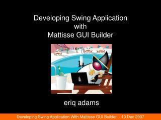 Developing Swing Application with Mattisse GUI Builder
