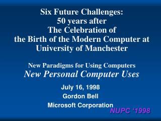 July 16, 1998 Gordon Bell Microsoft Corporation
