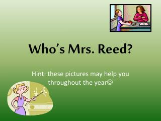 Who's Mrs. Reed?