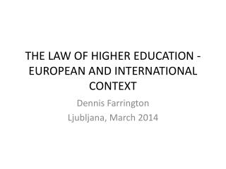 THE LAW OF HIGHER EDUCATION - EUROPEAN AND INTERNATIONAL CONTEXT