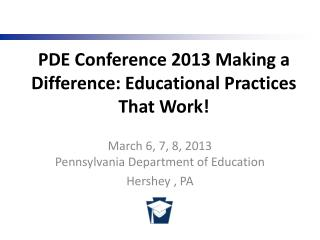 PDE Conference 2013 Making a Difference: Educational Practices That Work!