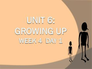 Unit 6: Growing Up       Week  4   Day 1