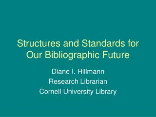 Structures and Standards for Our Bibliographic Future