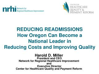 REDUCING READMISSIONS How Oregon Can Become a  National Leader in  Reducing Costs and Improving Quality