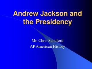 Andrew Jackson and the Presidency