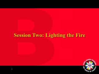 Session Two: Lighting the Fire