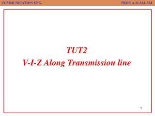 TUT2 V-I-Z Along Transmission line