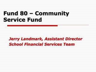 Fund 80 – Community Service Fund