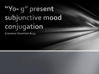 """Yo- g"" present subjunctive mood conjugation"