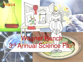 Wagner Ranch  3 rd  Annual Science Fair!