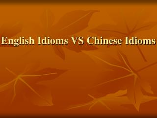 English Idioms VS Chinese Idioms