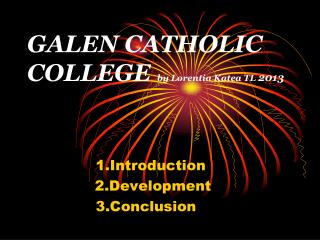 GALEN CATHOLIC COLLEGE  by Lorentia Katea TL  2013