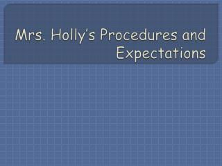 Mrs. Holly's Procedures and Expectations