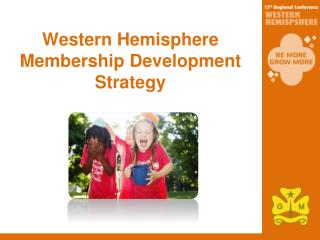 Western Hemisphere Membership Development Strategy