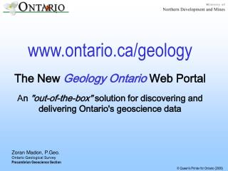 Zoran Madon, P.Geo. Ontario Geological Survey Precambrian Geoscience Section