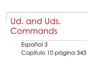 Ud. and Uds. Commands