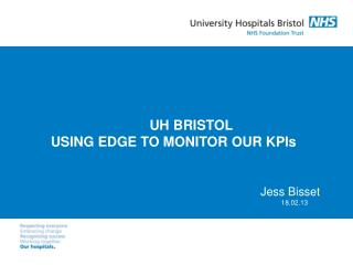 UH BRISTOL  USING EDGE TO MONITOR OUR KPIs