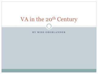 VA in the 20 th  Century