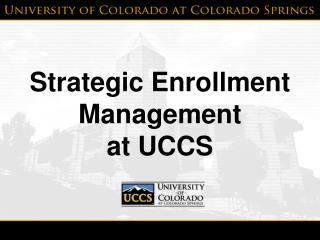 Strategic Enrollment Management  at UCCS