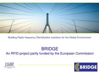 BRIDGE An RFID project partly funded by the European Commission