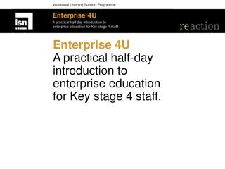 Enterprise 4U A practical half-day introduction to  enterprise education  for Key stage 4 staff.