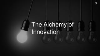 The Alchemy of Innovation