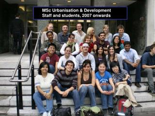 MSc Urbanisation & Development       Staff and students, 2007 onwards