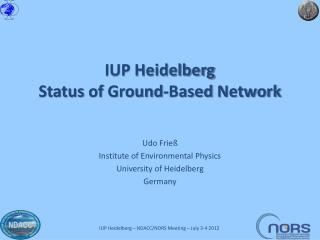 IUP Heidelberg Status  of Ground-Based  Network