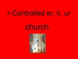 r-Controlled er, ir, ur