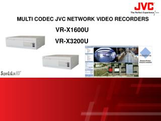 MULTI CODEC JVC NETWORK VIDEO RECORDERS VR-X1600U                       VR-X3200U