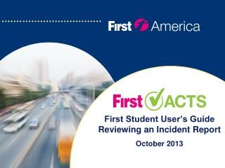 First Student  User's Guide Reviewing an Incident Report October 2013