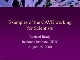 Examples of the CAVE working for Scientists